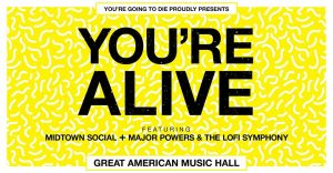 You're going to die, you're alive, great american music hall, midtown social, major powers, the lofi symphony, san francisco